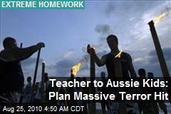 Teacher to Aussie Kids: Plan Massive Terror Hit