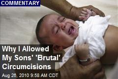 Why I Allowed My Sons' 'Brutal' Circumcisions