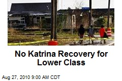 No Katrina Recovery for Lower Class