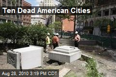 Ten Dead American Cities