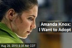 Amanda Knox: I Want to Adopt