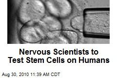Nervous Scientists to Test Stem Cells on Humans