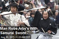 Man Robs Arby's with Samurai Sword