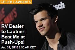 RV Dealer to Lautner: Beat Me at Push-Ups!