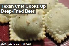 Texan Chef Concocts Deep-Fried Beer