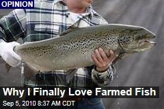 Why I Finally Love Farmed Fish