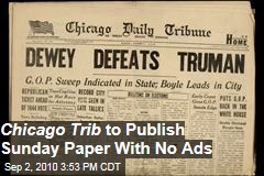 Chicago Trib to Publish Sunday Paper with No Ads
