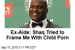 Ex-Aide: Shaq Tried to Frame Me With Kiddie Porn