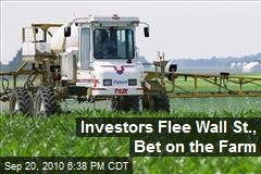 Investors Flee Wall St., Bet on the Farm