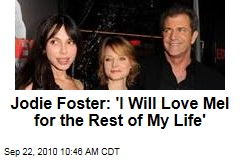 Jodie Foster: 'I Will Love Mel for the Rest of My Life'