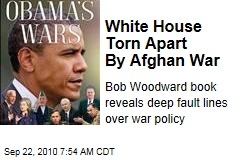 White House Torn Apart By Afghan War