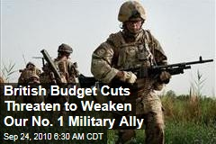 British Budget Cuts Threaten to Weaken Our No. 1 Military Ally