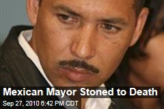 Mexican Mayor Stoned to Death