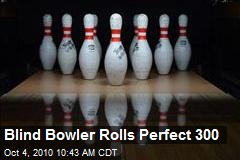 Blind Bowler Rolls Perfect 300