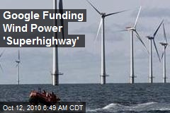 Google Funding Wind Power 'Superhighway '