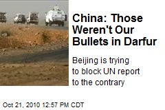 China: Those Weren't Our Bullets in Darfur