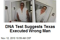 DNA Test Suggests Texas Executed Wrong Man