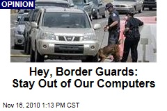 Hey, Border Guards: Stay Out of Our Computers