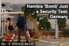 Namibia 'Bomb' Just a Security Test: Germany