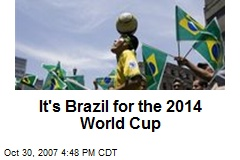 It's Brazil for the 2014 World Cup
