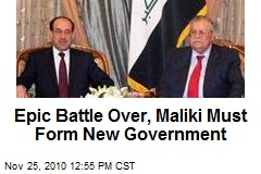 Epic Battle Over, Maliki Must Form New Government