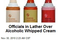 Officials in Lather Over Alcoholic Whipped Cream