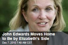 John Edwards Moves Home to Be by Elizabeth's Side