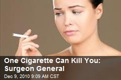 One Cigarette Can Kill You: Surgeon General