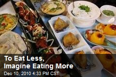 To Eat Less, Imagine Eating More