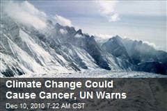 Climate Change Could Cause Cancer, UN Warns