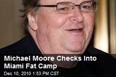 Michael Moore Checks Into Miami Fat Camp