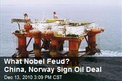 What Nobel Feud? China, Norway Sign Oil Deal