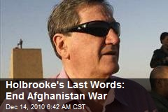 Holbrooke's Last Words: End Afghanistan War