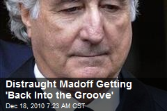 Distraught Madoff Getting 'Back Into the Groove'