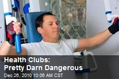 Health Clubs: Pretty Darn Dangerous