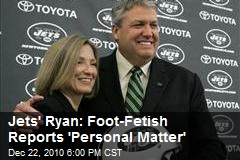 Jets' Ryan: Foot-Fetish Reports 'Personal Matter'