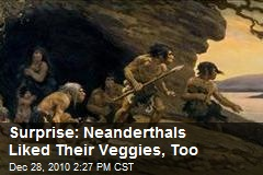 Neanderthals Ate Cooked Vegetables