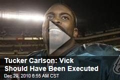 Tucker Carlson: Vick Should Have Been Executed