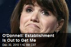 O'Donnell: Establishment Is Out to Get Me