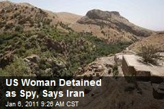 US Woman Detained as Spy, Says Iran