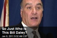 So Just Who Is This Bill Daley?