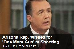 Arizona Rep. Wishes for 'One More Gun' at Shooting