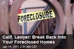 Calif. Lawyer: Break Back Into Your Foreclosed Homes