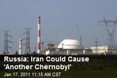 Russia: Iran Could Cause 'Another Chernobyl'