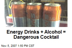 Energy Drinks + Alcohol = Dangerous Cocktail