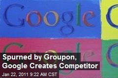 Spurned by Groupon Google Creates Competitor