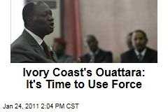 Ivory Coast's Ouattara: It's Time to Use Force