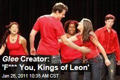 Glee Creator: 'F*** You, Kings of Leon'