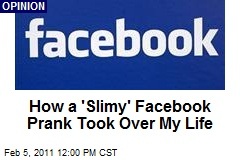 How a 'Slimy' Facebook Prank Took Over My Life