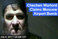Chechen Warlord Claims Moscow Airport Bomb